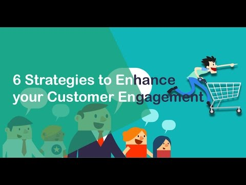 6 Strategies to Enhance your Customer Engagement