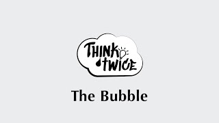 The Bubble - Think Twice
