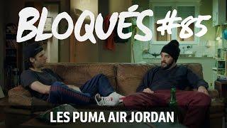 Bloqués #85 - Les Puma Air Jordan