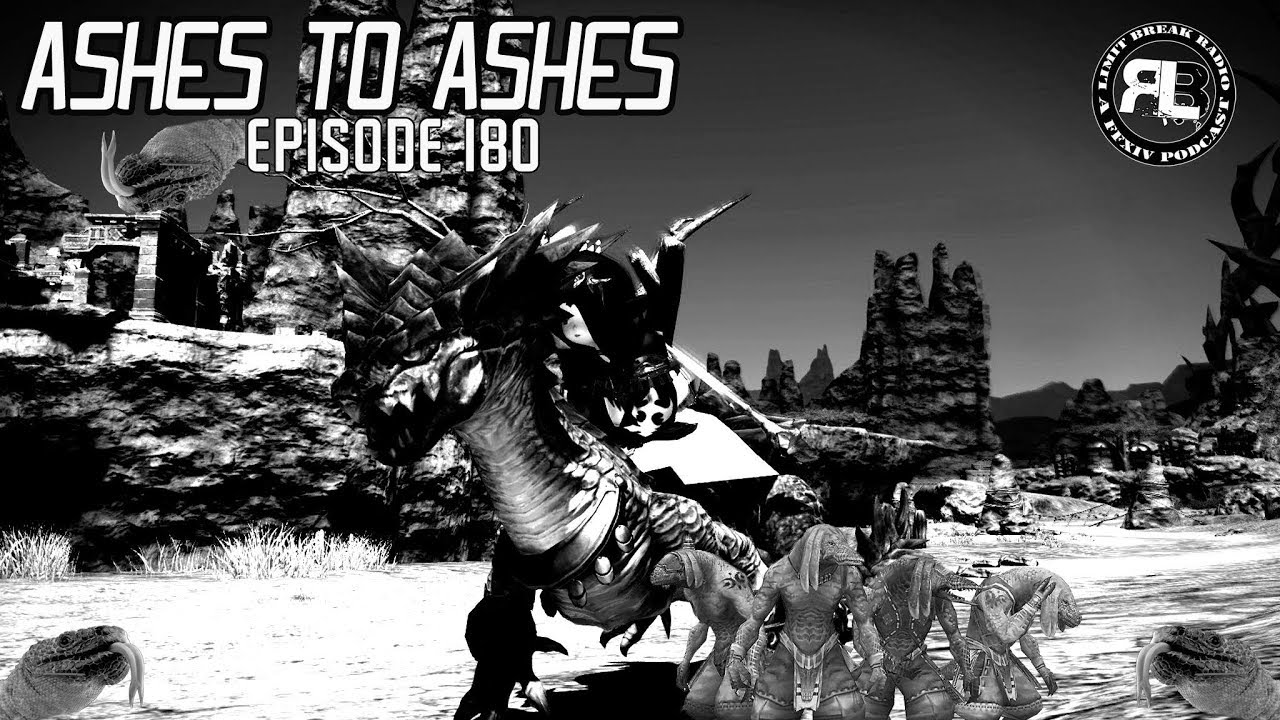(FFXIV PODCAST) Limit Break Radio: A Radio Returns - Episode 180 - Ashes To  Ashes
