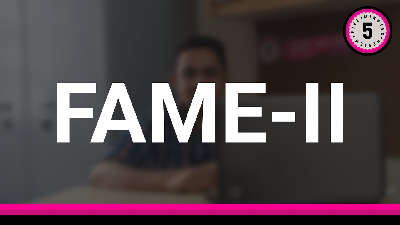 FAME India Phase 2 |  5 Minutes Review