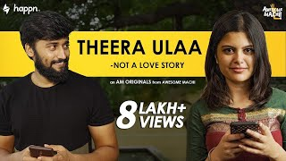 Theera Ulaa - Not a love Story | Awesome Machi | English Subtitles | Happn