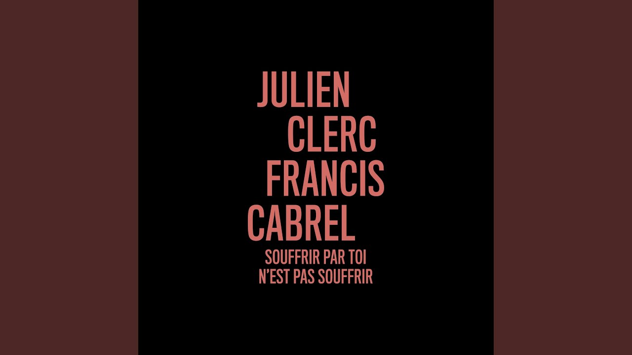 Julien Clerc Et Francis Cabrel Chantent Souffrir Par Toi N