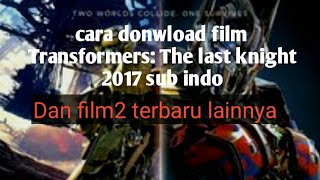 Cara download film Transformers: The Last Knight sub indonesia
