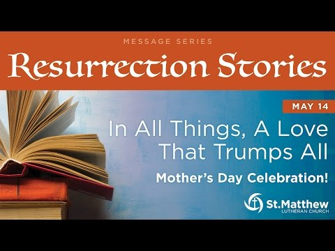 """""""In All Things, A Love That Trumps All"""" Mother's Day Celebration!"""