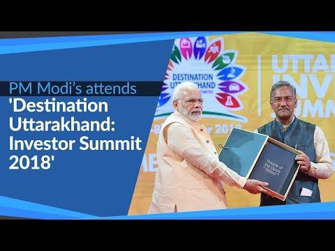 PM Modi attends 'Destination Uttarakhand: Investor Summit 2018' in Dehradun, Uttarakhand | PMO