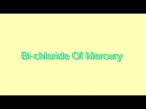 How to Pronounce Bi-chloride Of Mercury