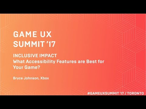 Game UX Summit '17   Bryce Johnson Xbox   What Accessibility Features Are Best for Your Game?