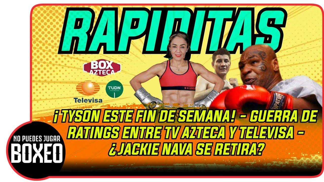 ¡Tyson este fin de semana! - Guerra de ratings entre TV Azteca y Televisa - ¿Jackie Nava se retira?