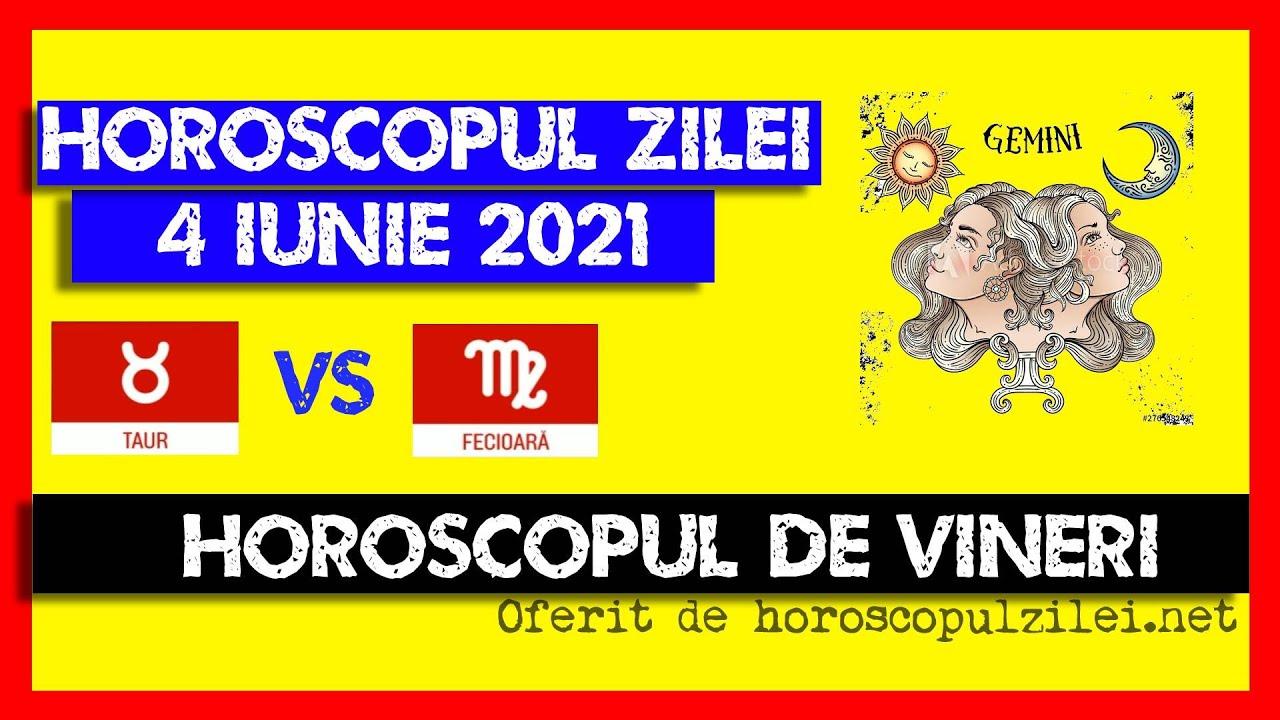 Horoscopul Zilei - 4 Iunie 2021 / Horoscopul de Vineri