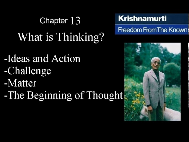 Jiddu Krishnamurti - Freedom From the Known (audio☉book) Chapter 13 - What is Thinking?