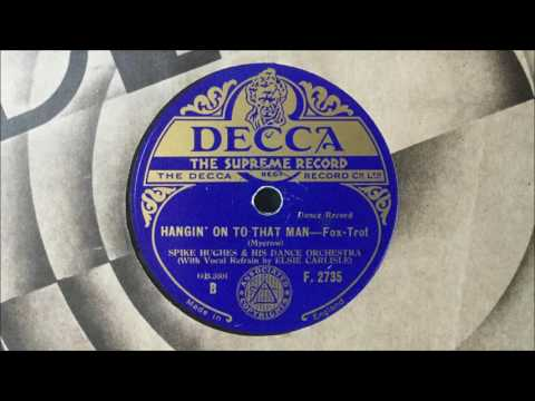 "Spike Hughes & His Dance Orchestra (v. Elsie Carlisle) - ""Hangin' On to That Man"" (1933)"