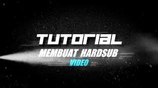 TUTORIAL MEMBUAT HARDSUB VIDEO