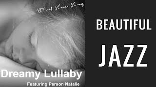 Beautiful Jazz Music and Instrumental Jazz: Dreamy Lullaby Full-Album (Featuring Natalie Person)