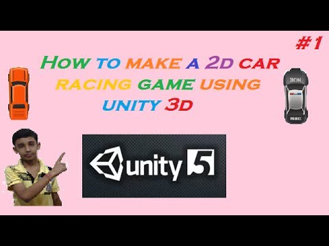 1. how to make a 2d car racing game in unity3d in hindi