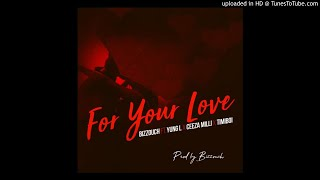 Bizzouch ft. Yung L x Ceeza Milli x TimiBoi - For Your Love