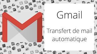 Gmail - Configurer le transfert automatique de mails