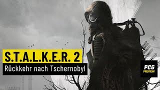 S.T.A.L.K.E.R. 2: Heart of Chernobyl | PREVIEW | So schön verstrahlt
