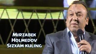 Mirzabek Holmedov - Sizxam kuling | Мирзабек Холмедов - Сизхам кулинг