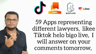 59 Apps representing different lawyers, likee, Tiktok, helo,bigo live, I will ans ur comments tomo,