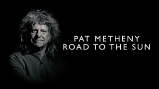 Pat Metheny - Road to the Sun (About the Album)
