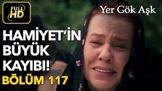 Yer Gök Aşk 117. Bölüm / Full HD (Tek Parça) - Hamiyet'in Büyük Kaybı