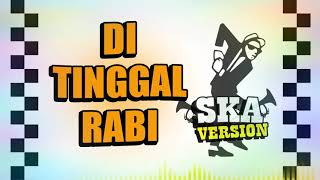 Download SKA 86 - DITINGGAL RABI (SKA Reggae Version)