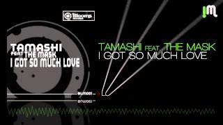 Tamashi Feat. The Mask - I Got So Much Love (Blooms Records)
