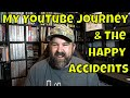 My YouTube Journey and the Happy Accidents Along the Way