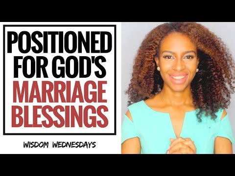 POSITIONED FOR GOD'S MARRIAGE BLESSINGS - Wisdom Wednesdays