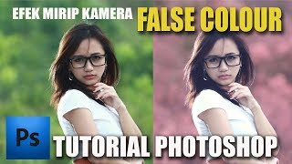 EFEK MIRIP KAMERA FALSE COLOUR || TUTORIAL PHOTOSHOP
