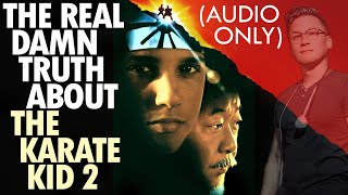 The Real Damn Truth About The Karate Kid 2 (w/special guest Pete)