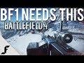BF1 NEEDS THIS - Battlefield 4