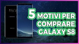5 MOTIVI per ACQUISTARE Galaxy S8!