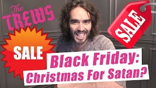 Black Friday: Christmas for Satan? Russell Brand The Trews (E374)