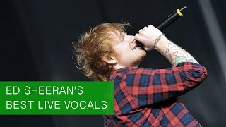 Ed Sheeran's Best Live Vocals