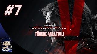 Metal Gear Solid V : Phantom Pain Türkçe Bölüm 7 : GÖRÜRSEN ÖLÜRSÜN !