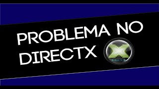 COMO RESOVLER O PROBLEMA DO DIRECTX- DXError.log e DirectX.log