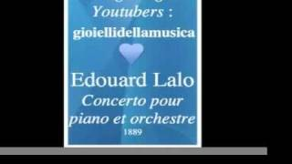 edouard lalo 1823 1892 piano concerto 1889 homage to great youtubers gioiellidellamusica