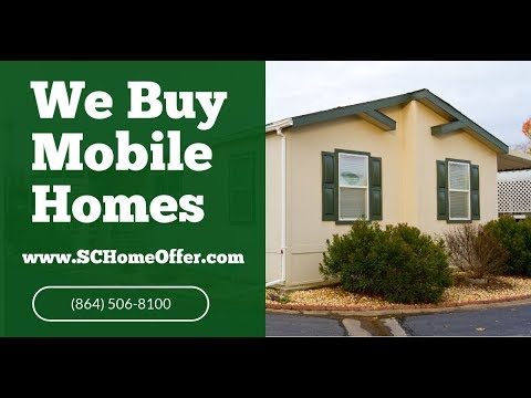 We Buy Mobile Homes Taylors SC - CALL 864-506-8100