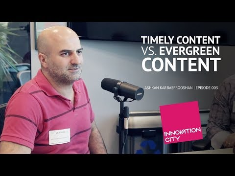 """Ashkan Karbasfrooshan on the Innovation City Podcast: """"Timely Content Vs. Evergreen Content"""""""