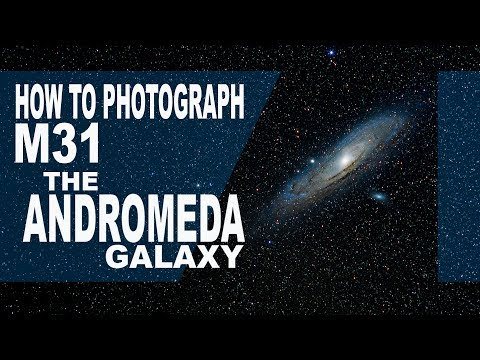 HOW TO PHOTOGRAPH M31 THE ANDROMEDA GALAXY