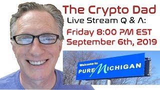 CryptoDad's Live Q. & A. Friday September 6th, 2019 Binance Goes Mainstream