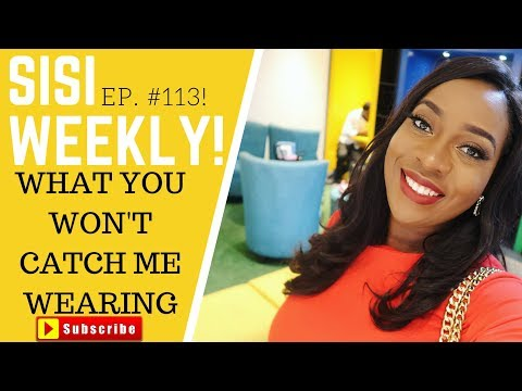 WHAT I WON'T WEAR | LIFE IN LAGOS | SISI WEEKLY #113