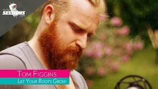 Tom Figgins - Let Your Roots Grow // The Live Sessions