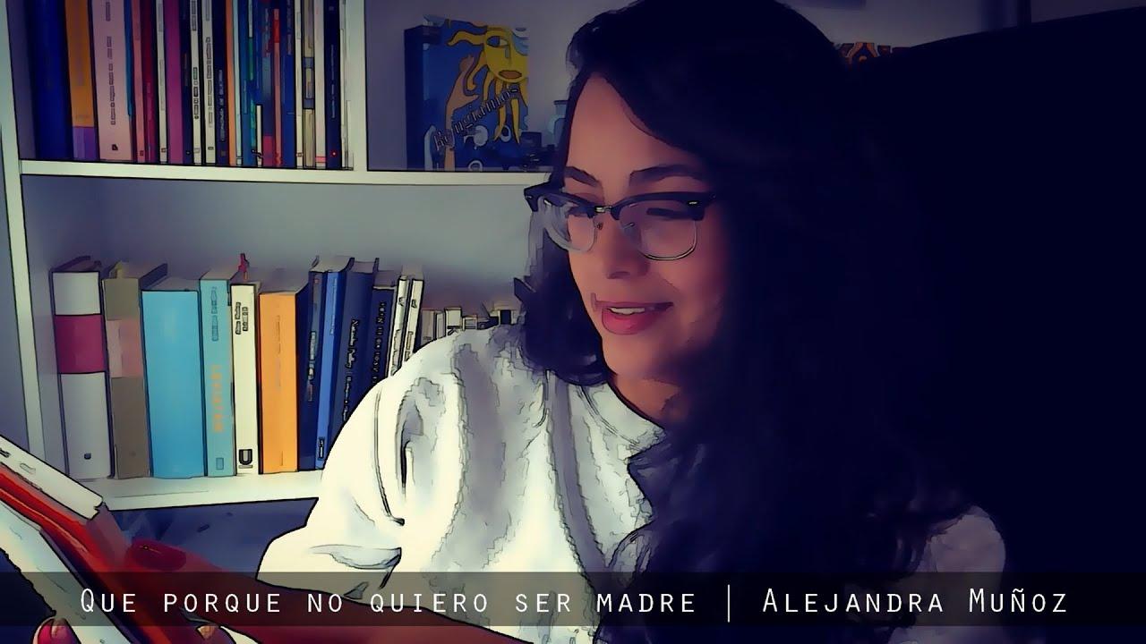 Que porque no quiero ser madre   Alejandra Muñoz