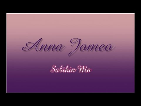 Anna Jomeo - Sabihin Mo - (Lyric Video)