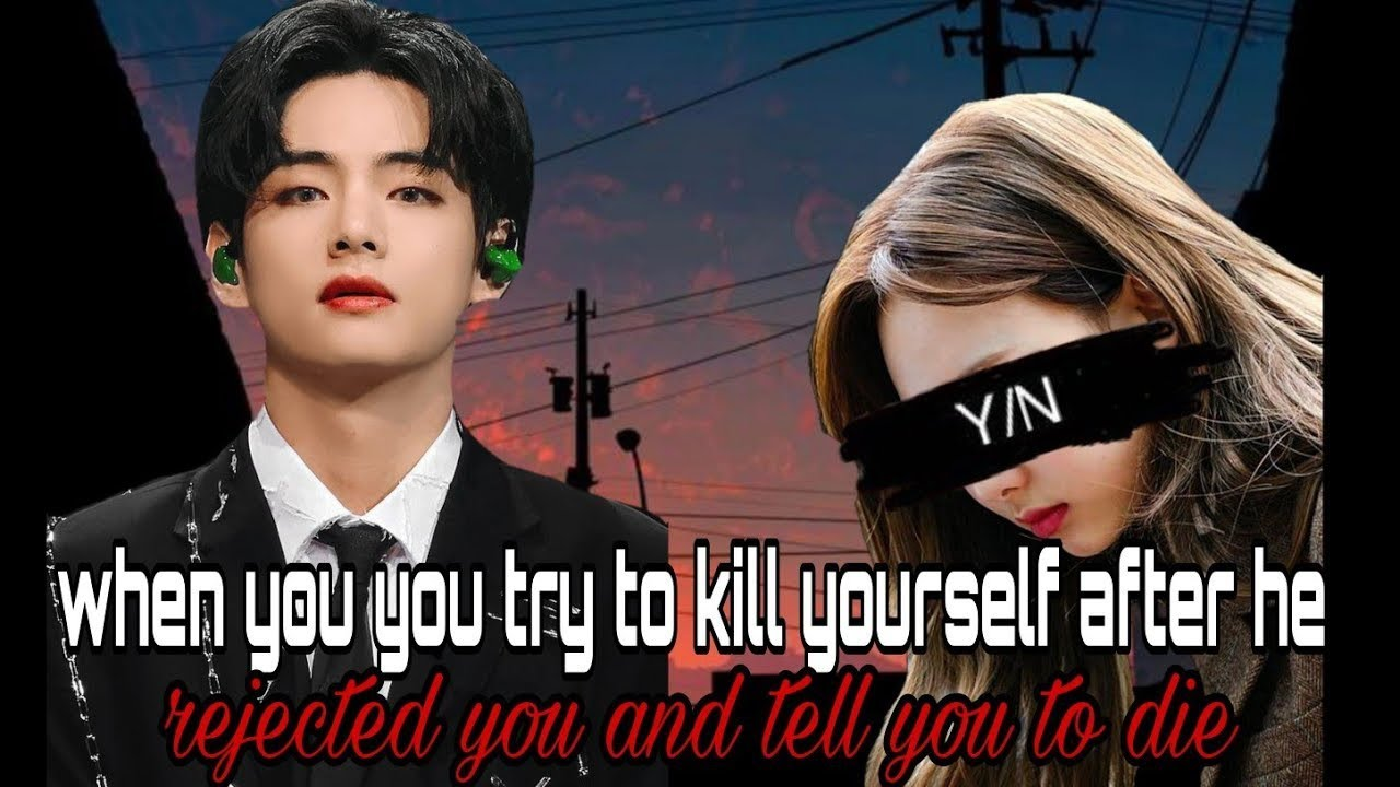 Download Taehyung ff•|When your crush reject you harshly and told you to kill yourself|•