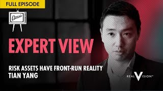 Risk Assets Have Front-Run Reality (w/ Tian Yang) | Expert View