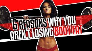 6 Reasons You Aren't Losing Body Fat